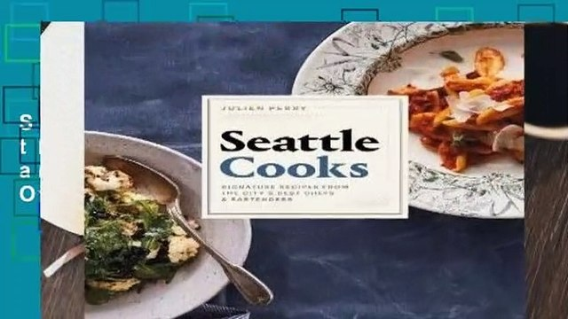 [Read] Seattle Cooks: Signature Recipes from the City s Best Chefs and Bartenders  For Online