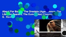 About For Books  The Oresteia (Agamemnon, The Libation Bearers, The Eumenides) Classics S.  Review