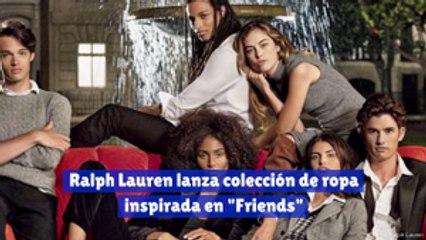 "Ralph Lauren lanza colección de ropa inspirada en ""Friends"""