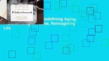 [READ] Elderhood: Redefining Aging, Transforming Medicine, Reimagining Life