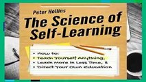Online The Science of Self-Learning: How to Teach Yourself Anything, Learn More in Less Time, and