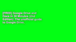 [FREE] Google Drive and Docs In 30 Minutes (2nd Edition): The unofficial guide to Google Drive,