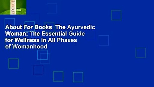 About For Books  The Ayurvedic Woman: The Essential Guide for Wellness in All Phases of Womanhood