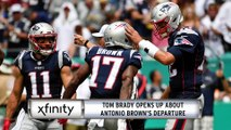 Xfinity Report: Tom Brady Opens Up About Antonio Brown's Departure