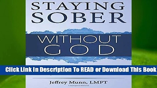 Staying Sober Without God: The Practical 12 Steps to Long-Term Recovery from Alcoholism and