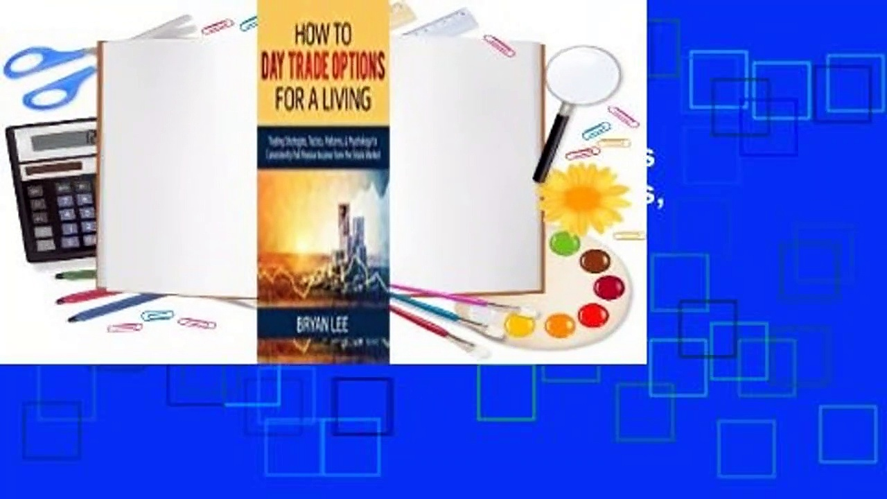 Full E-book  How to Day Trade Options for a Living: Trading Strategies, Tactics, Patterns, &