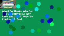About For Books  Why Can t My Child Behave?  Why Can t She Cope?  Why Can t He Learn?  Best