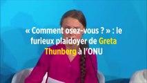 « Comment osez-vous? » : le furieux plaidoyer de Greta Thunberg à l'ONU