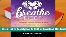 Full E-book  Breathe Deep: Life with Cystic Fibrosis and Surviving a Double Lung Transplant  For