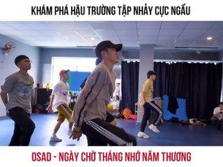 OSAD Tập Vũ Đạo Cho MV Ngày Chờ Tháng Nhớ Năm Thương (#NCTNNT)