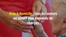 Aide à domicile : tous les seniors ne seront plus exonérés de charges