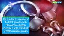 CBI arrests GST inspector, BoB manager in separate cases of bribery