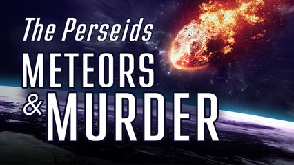 What Do The Perseids Have To Do With Murder?