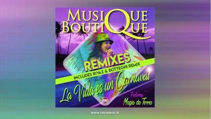 MUSIQUE BOUTIQUE Ft. Magia Da Terra - La Vida Es Un Carnaval - Rivaz & Botteghi Remix