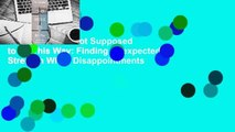 Full E-book It's Not Supposed to Be This Way: Finding Unexpected Strength When Disappointments