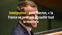Immigration : pour Macron, « la France ne peut pas accueillir tout le monde »