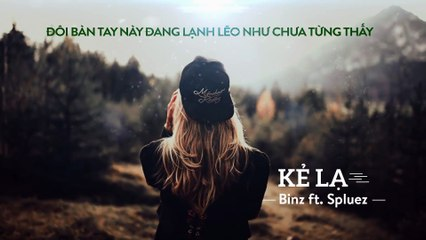 [Video lyrics] Kẻ Lạ - Binz ft Spluez