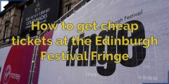 Edinburgh Festival Fringe - How to get cheap tickets at the Edinburgh Festival Fringe