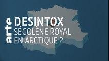 Ségolène Royal en Arctique ?   25/09/2019   Désintox   ARTE