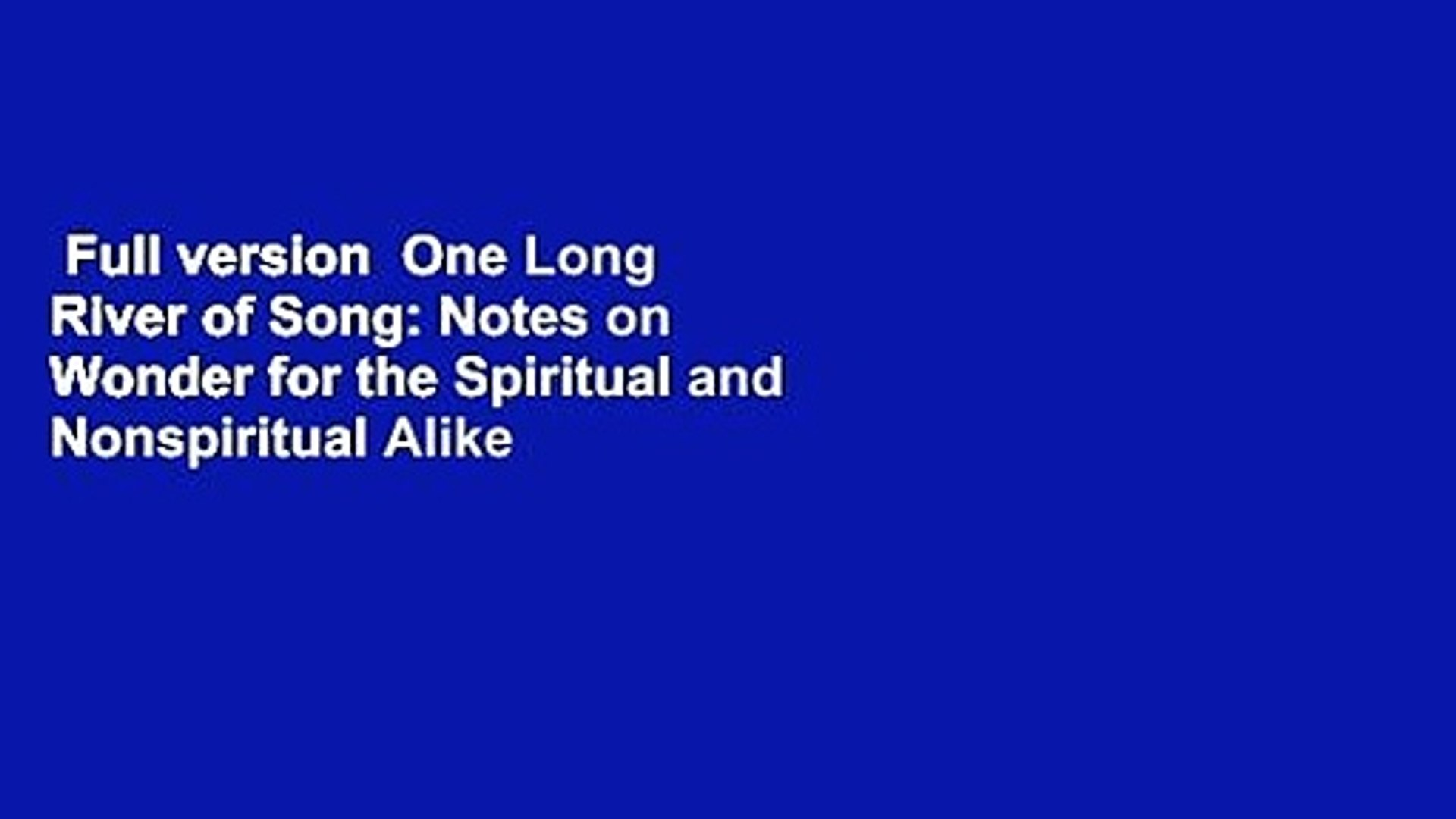 Full version  One Long River of Song: Notes on Wonder for the Spiritual and Nonspiritual Alike