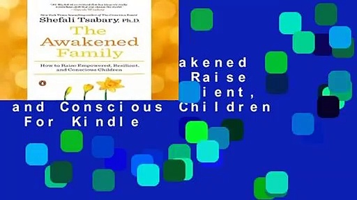 [Read] The Awakened Family: How to Raise Empowered, Resilient, and Conscious Children  For Kindle