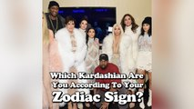 Which Kardashian are you according to your Zodiac sign?