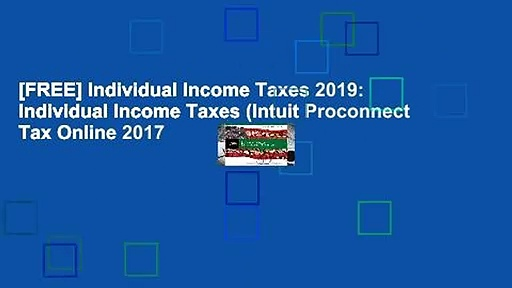 [FREE] Individual Income Taxes 2019: Individual Income Taxes (Intuit Proconnect Tax Online 2017