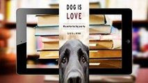 [GIFT IDEAS] Dog Is Love: Why and How Your Dog Loves You