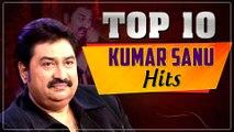 Kumar Sanu Hits | Top 10 Kumar Sanu Hit Songs | Best of Kumar Sanu | Evergreen Hindi Songs