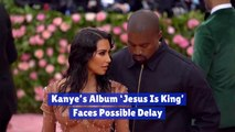 Kanye West Album Might Be Delayed