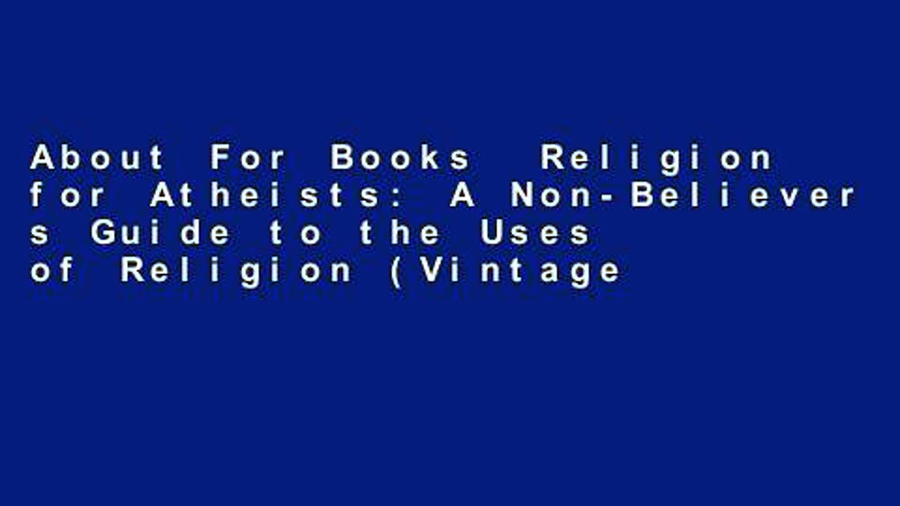 About For Books  Religion for Atheists: A Non-Believer s Guide to the Uses of Religion (Vintage