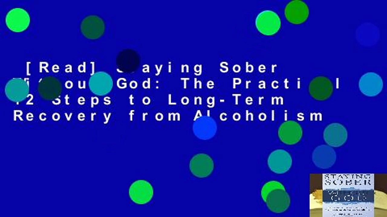 [Read] Staying Sober Without God: The Practical 12 Steps to Long-Term Recovery from Alcoholism
