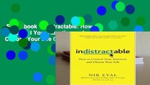 Full E-book  Indistractable: How to Control Your Attention and Choose Your Life Complete