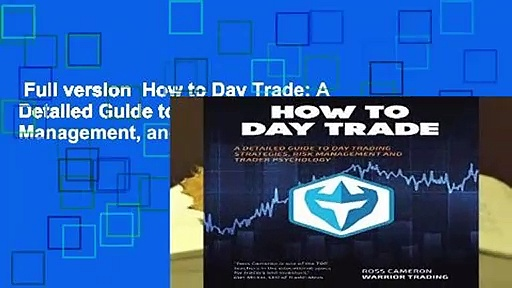 Full version  How to Day Trade: A Detailed Guide to Day Trading Strategies, Risk Management, and