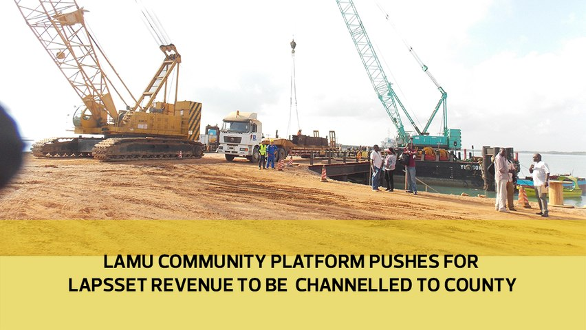 Lamu Community Platform pushes for LAPSSET revenue to be channelled to county
