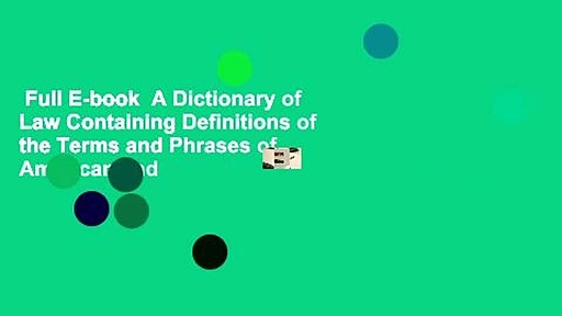 Full E-book  A Dictionary of Law Containing Definitions of the Terms and Phrases of American and