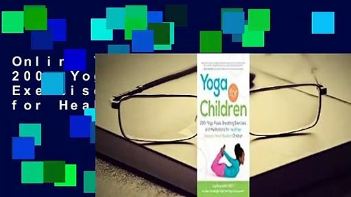Online Yoga for Children: 200+ Yoga Poses, Breathing Exercises, and Meditations for Healthier,