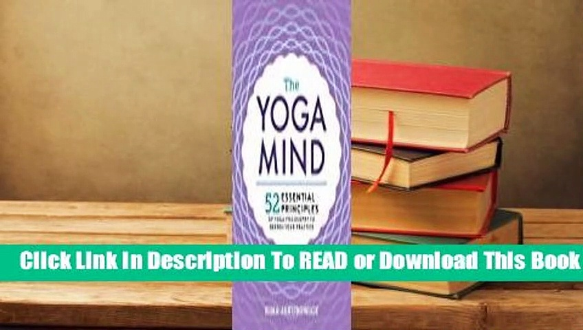 [Read] Essential Yoga Philosophy: 52 Principles to Deepen Your Practice, from Namaste to