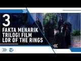 3 Fakta Menarik Lord of the Rings yang Jarang Diketahui Orang