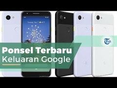 Google Pixel 3A, Ponsel Terbaru Secara Resmi Dikenalkan oleh Google