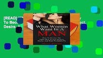 [READ] What Women Want In A Man: How To Become The Alpha Male Women Respect, Desire, And Want To