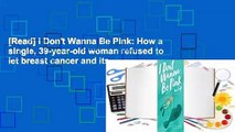 [Read] I Don't Wanna Be Pink: How a single, 39-year-old woman refused to let breast cancer and its