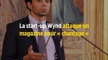 La start-up Wynd attaque un magazine pour « chantage »