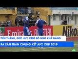 Đức Huy, Tiến Thành, Kébé bỏ ngỏ khả năng ra sân trước trận chung kết AFC Cup với Becamex Bình Dương