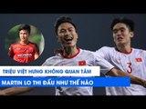 Triệu Việt Hưng phát biểu gây sốc về Martin Lo và đồng đội tại U22 Việt Nam | NEXT SPORTS