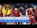 Highlights | U18 Australia - U18 Singapore | Đại thắng trong ngày U18 Việt Nam bị loại | NEXT SPORTS
