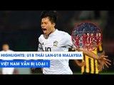 Highlights | U18 Thái Lan - U18 Malaysia | Xát muối vào nỗi đau của U18 Việt Nam | NEXT SPORTS