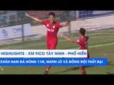 Highlights | XM Fico Tây Ninh - Phố Hiến | Xuân Nam sút hỏng 11m, Martin Lo và đồng đội thất bại
