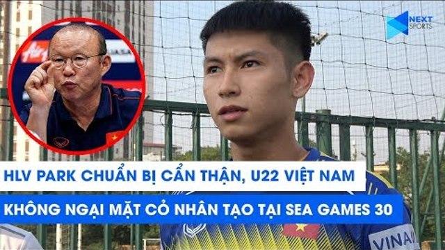 HLV Park chuẩn bị cẩn thận, U22 Việt Nam không ngại mặt cỏ nhân tạo tại SEA Games 30 | NEXT SPORTS