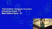 Full version  Gargoyle Guardian Chronicles Book 1-3  Best Sellers Rank : #2